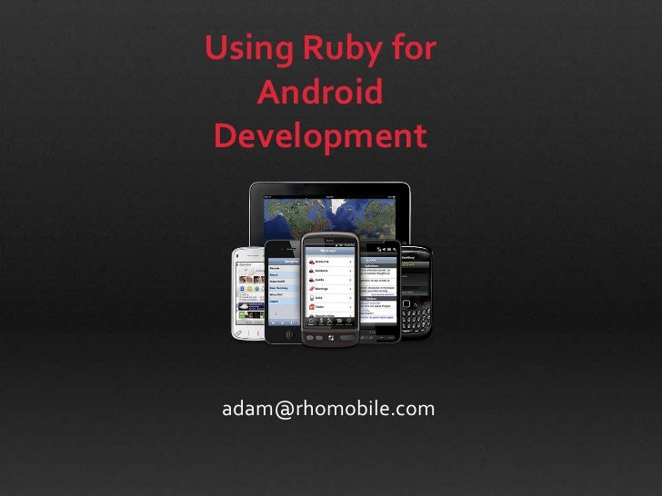 Using Ruby for AndroidDevelopment<br />