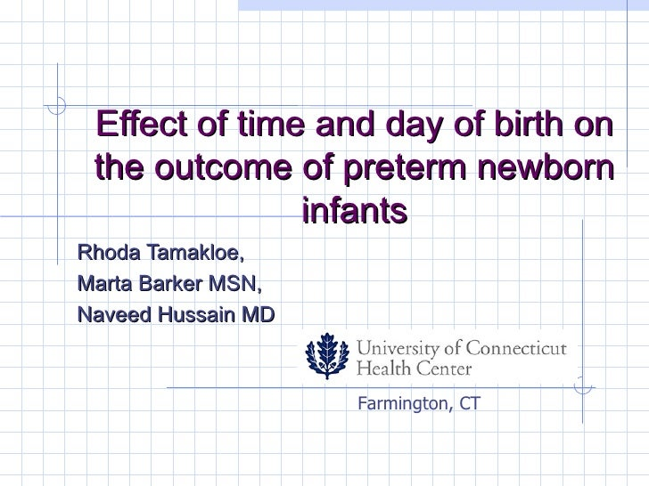 Effect of time and day of birth on the outcome of preterm newborn infants Rhoda Tamakloe,  Marta Barker MSN, Naveed Hussai...