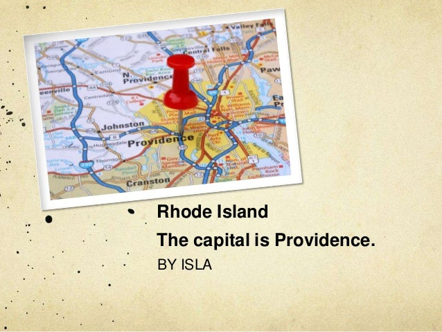 Rhode IslandThe capital is Providence.BY ISLA