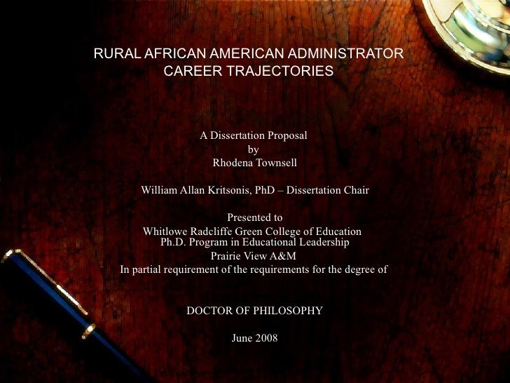 RURAL AFRICAN AMERICAN ADMINISTRATOR  CAREER TRAJECTORIES  A Dissertation Proposal  by  Rhodena Townsell William Allan Kri...