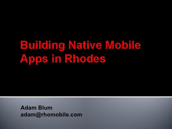 Adam Blum adam@rhomobile.com