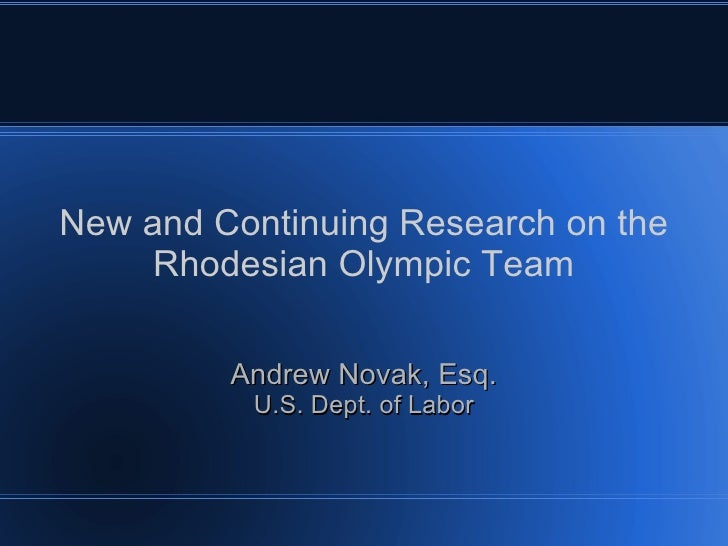 New and Continuing Research on the Rhodesian Olympic Team Andrew Novak, Esq. U.S. Dept. of Labor