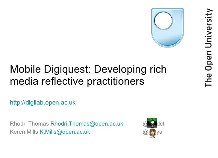 Mobile Digiquest: Developing rich media reflective practitioners http://digilab.open.ac.uk   Rhodri Thomas  [email_address...