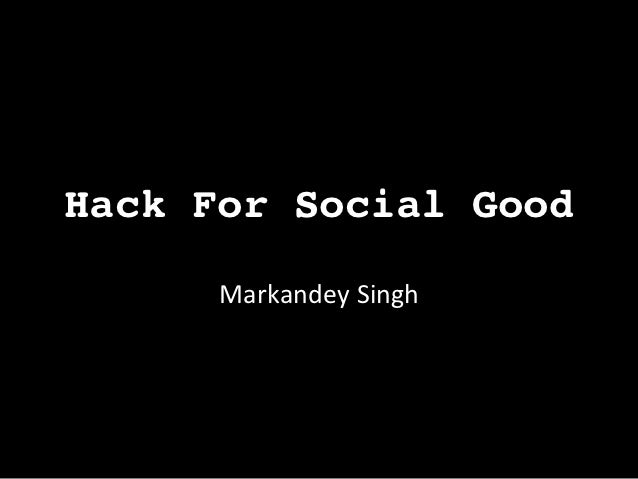 Hack For Social Good!      Markandey Singh