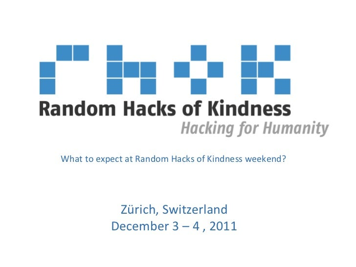 What	  to	  expect	  at	  Random	  Hacks	  of	  Kindness	  weekend?	                    Zürich,	  Switzerland	            ...