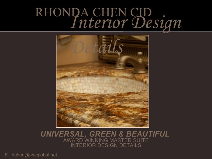 E . rlchen@sbcglobal.net  UNIVERSAL, GREEN & BEAUTIFUL  AWARD WINNING MASTER SUITE INTERIOR DESIGN DETAILS RHONDA CHEN CID...