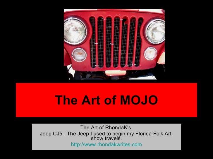 The Art of MOJO The Art of RhondaK's  Jeep CJ5.  The Jeep I used to begin my Florida Folk Art  show travels. http:// www.r...