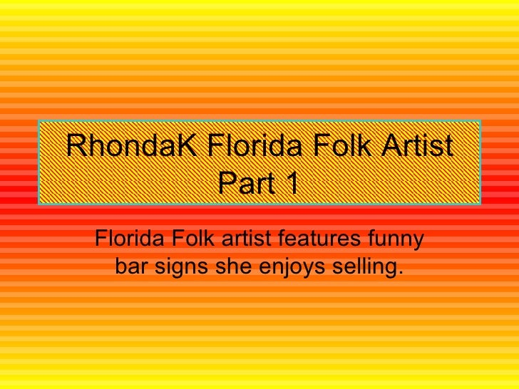 RhondaK Florida Folk Artist Part 1 Florida Folk artist features funny bar signs she enjoys selling.