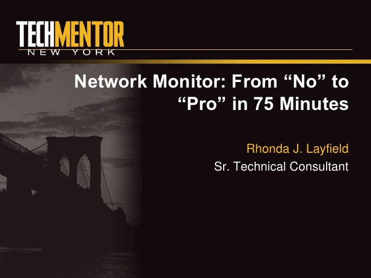 """Network Monitor: From """"No"""" to           """"Pro"""" in 75 Minutes                      Rhonda J. Layfield               Sr. Tech..."""