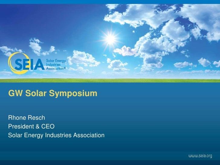 GW Solar Symposium <br />Rhone Resch<br />President & CEO<br />Solar Energy Industries Association<br />