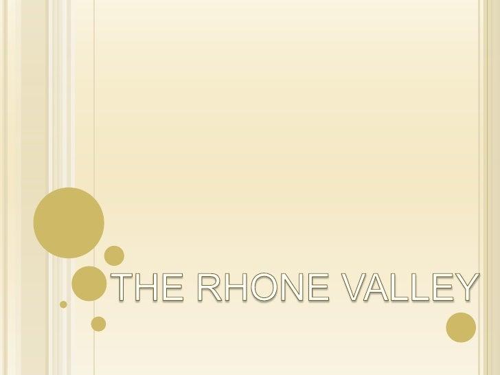 THE NORTHERN RHONE    Principal AOCs: Cote-Rotie,     Condrieu, Chateau Grillet, St.     Joseph, Crozes-Hermitage,     He...