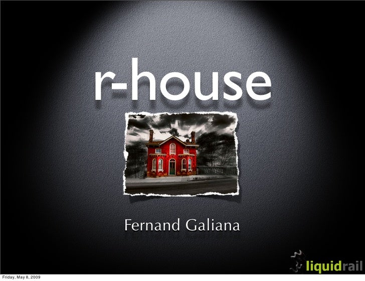 r-house                         Fernand Galiana  Friday, May 8, 2009