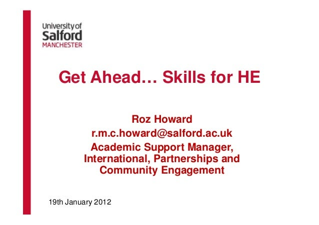 Get Ahead… Skills for HE                   Roz Howard           r.m.c.howard@salford.ac.uk           Academic Support Mana...