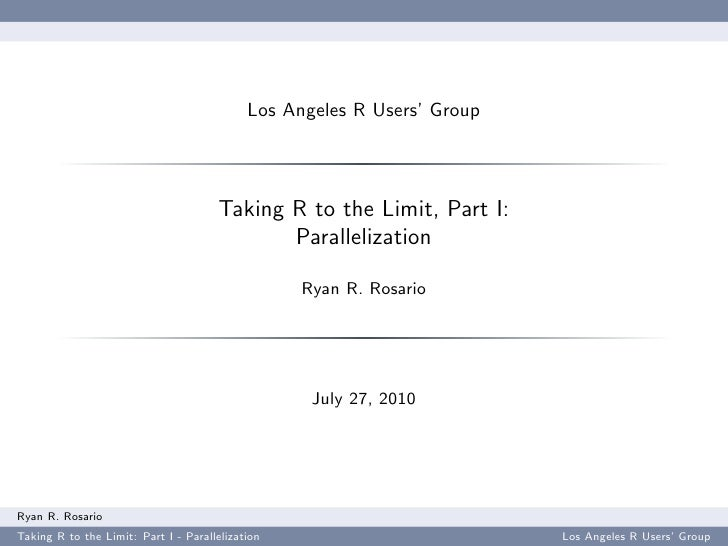 Taking R to the Limit (High Performance Computing in R), Part 1 -- Parallelization, LA R Users' Group 7/27/
