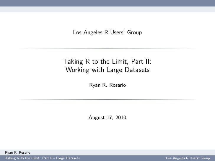 Taking R to the Limit (High Performance Computing in R), Part 2 -- Large Datasets, LA R Users' Group 8/17/10