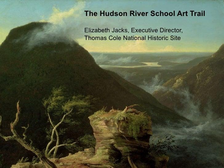 The Hudson River School Art TrailElizabeth Jacks, Executive Director,Thomas Cole National Historic Site