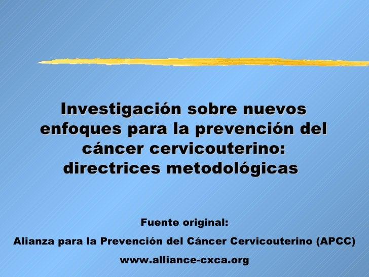 Investigación sobre nuevos enfoques para la prevención del cáncer cervicouterino: directrices metodológicas   Fuente origi...