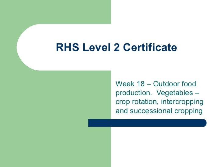 RHS Level 2 Certificate Week 18 – Outdoor food production.  Vegetables – crop rotation, intercropping and successional cro...