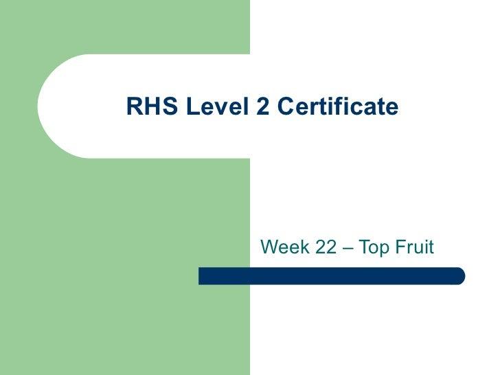 RHS Level 2 Certificate           Week 22 – Top Fruit