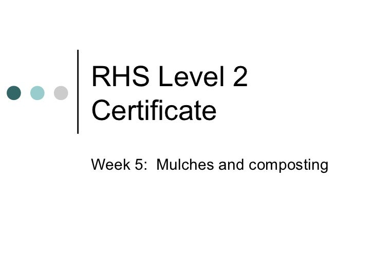 RHS Level 2CertificateWeek 5: Mulches and composting