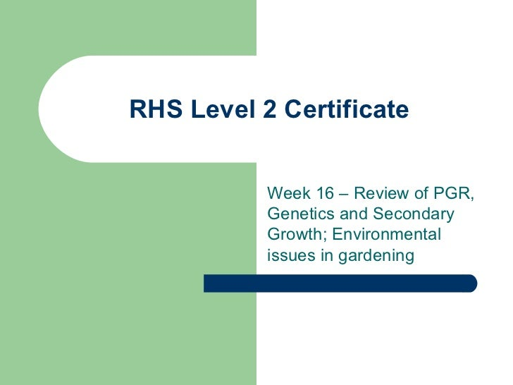 RHS Level 2 Certificate Week 16 – Review of PGR, Genetics and Secondary Growth; Environmental issues in gardening