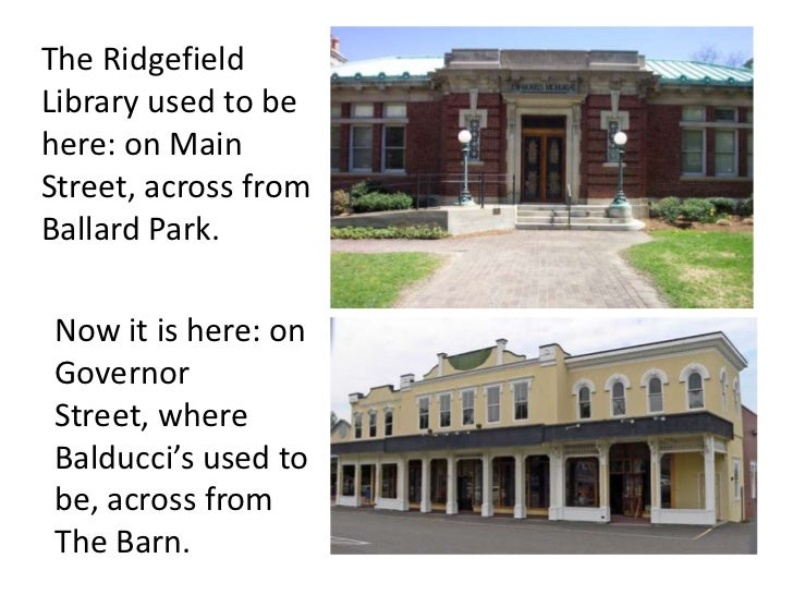 The RidgefieldLibrary used to behere: on MainStreet, across fromBallard Park.Now it is here: onGovernorStreet, whereBalduc...