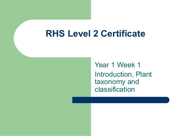 RHS Level 2 Certificate Year 1 Week 1 Introduction, Plant taxonomy and classification