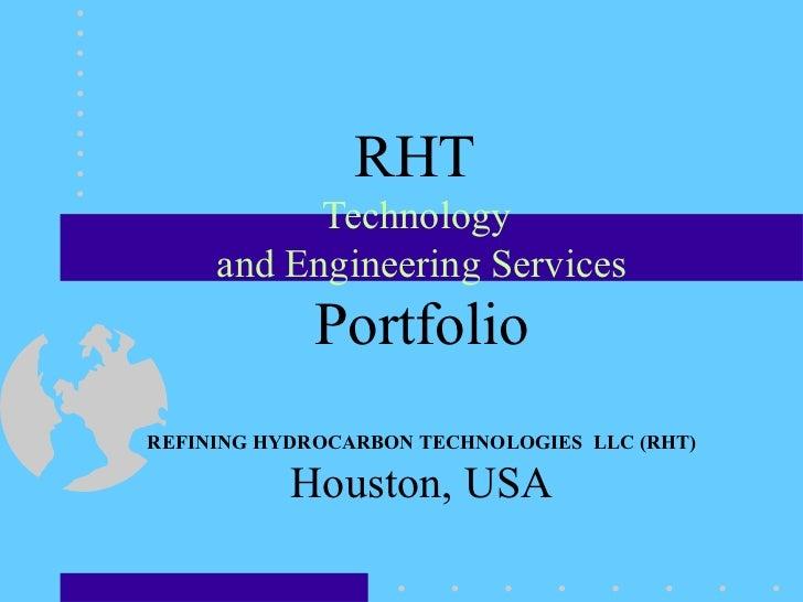 RHT  Technology  and Engineering Services Portfolio REFINING HYDROCARBON TECHNOLOGIES  LLC (RHT) Houston, USA