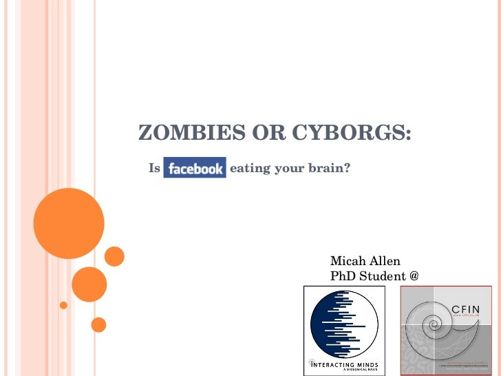 Micah Allen: Zombies or Cyborgs: Is Facebook eating your brain?