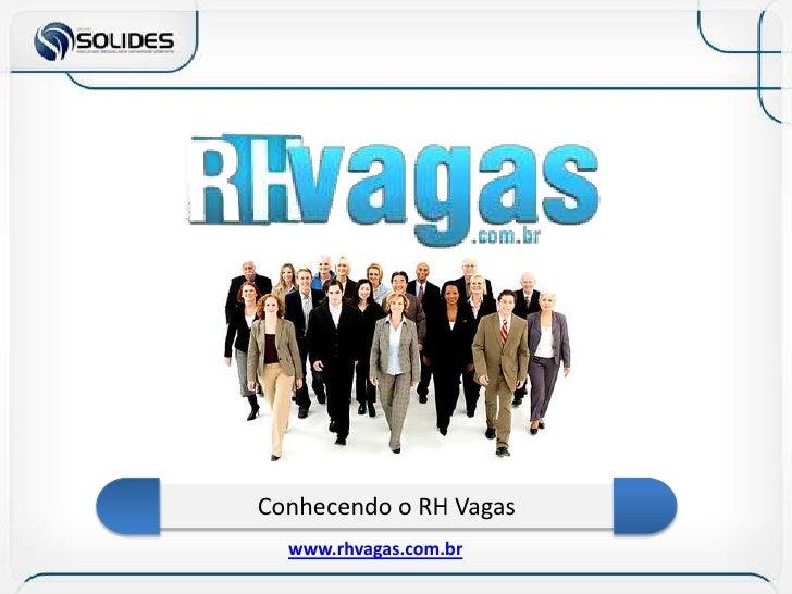 Conhecendo o RH Vagas<br />www.rhvagas.com.br<br />
