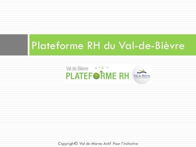 Plateforme RH du Val-de-Bièvre Copyright© Val de Marne Actif Pour l'Initiative