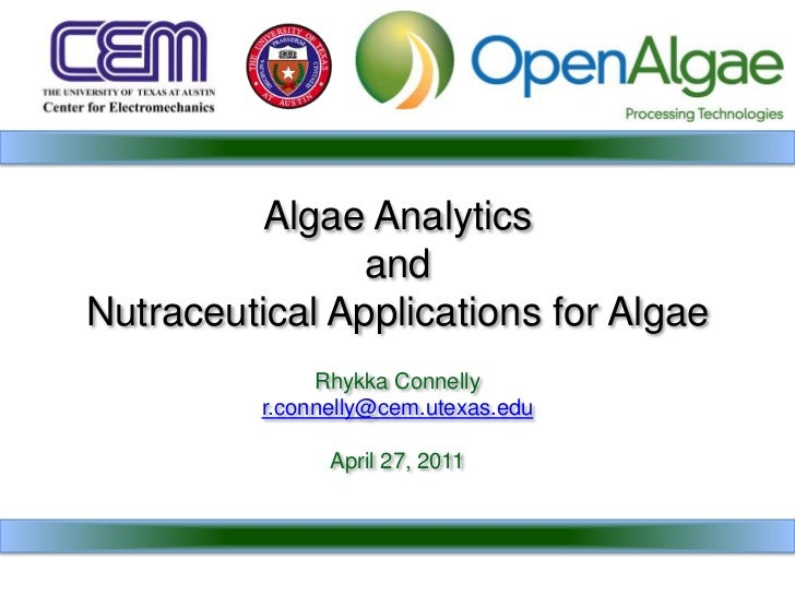 Algae Analytics and Nutraceutical Applications for Algae<br />Rhykka Connelly<br />r.connelly@cem.utexas.edu<br />April 27...