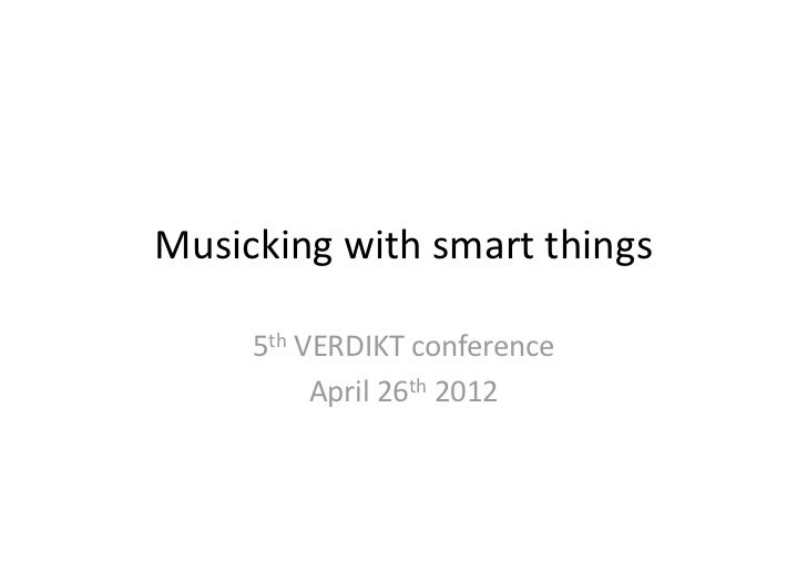 Musicking with smart things, Jo Herstad, UiO
