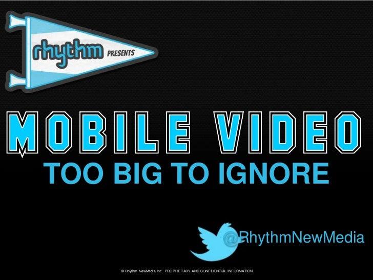 TOO BIG TO IGNORE                                                    @RhythmNewMedia    © Rhythm NewMedia Inc. PROPRIETARY...