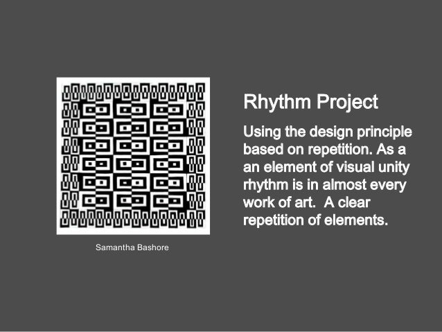 Rhythm Project Using the design principle based on repetition. As a an element of visual unity rhythm is in almost every w...