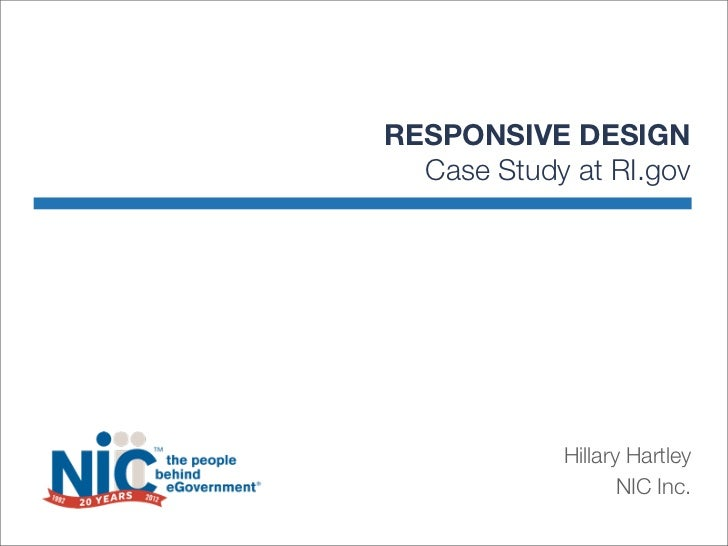 RESPONSIVE DESIGN  Case Study at RI.gov            Hillary Hartley                   NIC Inc.