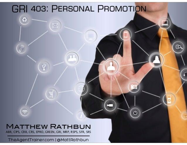 GRI 403: Personal Promotion TheAgentTrainer.com | @MattRathbun Matthew Rathbun ABR, CIPS, CRB, CRS, EPRO, GREEN, GRI, MRP,...