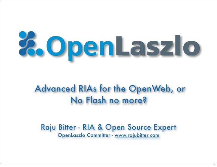 Advanced RIAs for the OpenWeb, or        No Flash no more?   Raju Bitter - RIA & Open Source Expert      OpenLaszlo Commit...