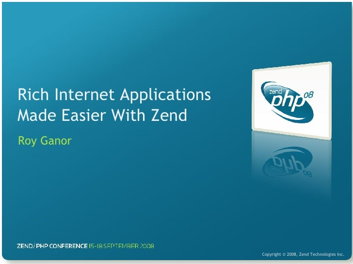 Rich Internet Applications Made Easier With Zend Roy Ganor