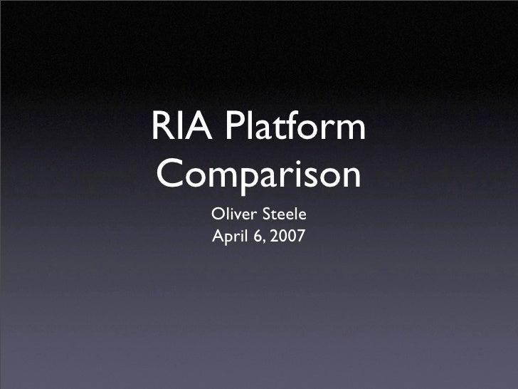 RIA Platform Comparison    Oliver Steele    April 6, 2007