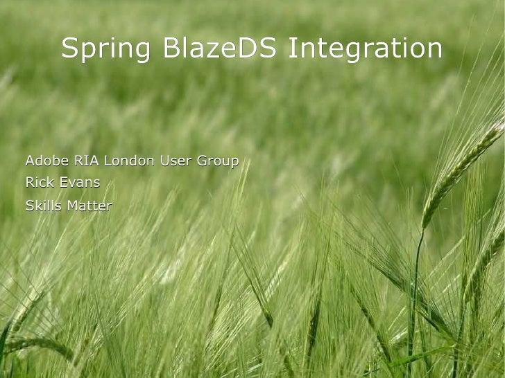 Spring BlazeDS Integration   Adobe RIA London User Group Rick Evans Skills Matter