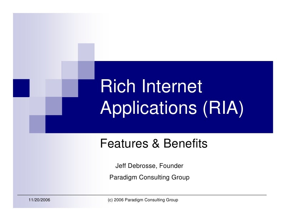 Rich Internet              Applications (RIA)              Features & Benefits                  Jeff Debrosse, Founder    ...