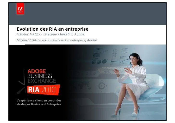 Evolution des RIA en entreprise      Frédéric MASSY - Directeur Marketing Adobe      Michael CHAIZE -Evangéliste RIA d'Ent...
