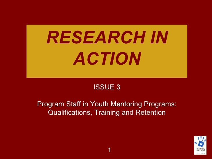 RESEARCH IN ACTION ISSUE 3 Program Staff in Youth Mentoring Programs: Qualifications, Training and Retention