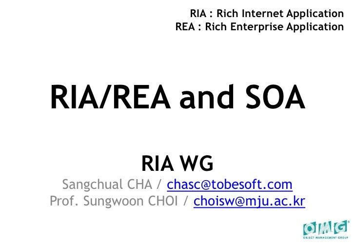 RIA : Rich Internet ApplicationREA : Rich Enterprise Application<br />RIA/REA and SOA<br />RIA WG<br />Sangchual CHA / cha...