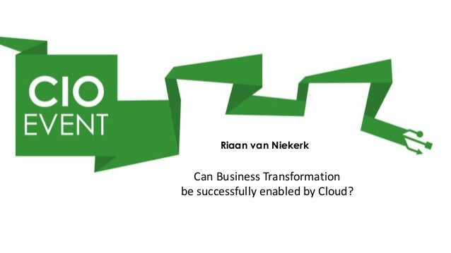 Riaan van Niekerk  Can Business Transformationbe successfully enabled by Cloud?