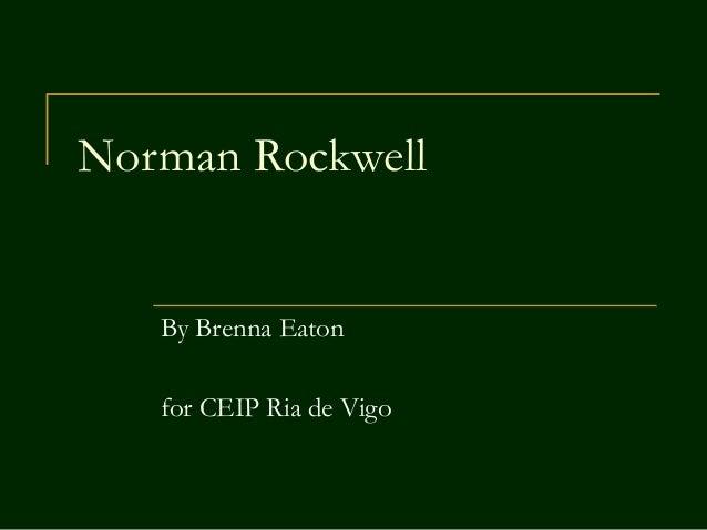 Norman RockwellBy Brenna Eatonfor CEIP Ria de Vigo