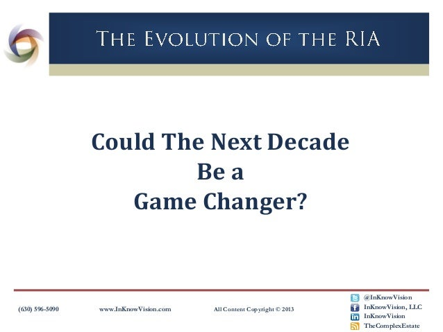 Could The Next Decade Be a Game Changer?  (630) 596-5090  www.InKnowVision.com  All Content Copyright © 2013  @InKnowVisio...