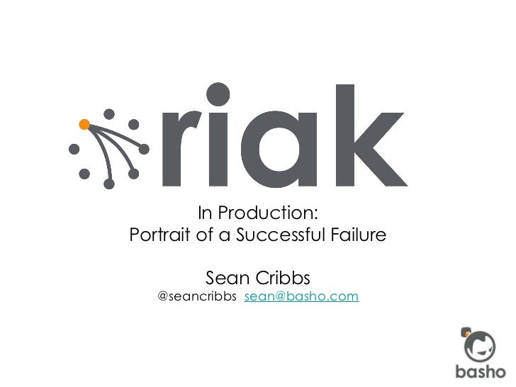 <ul><li>In Production: </li></ul><ul><li>Portrait of a Successful Failure </li></ul><ul><ul><ul><ul><li>Sean Cribbs @seanc...