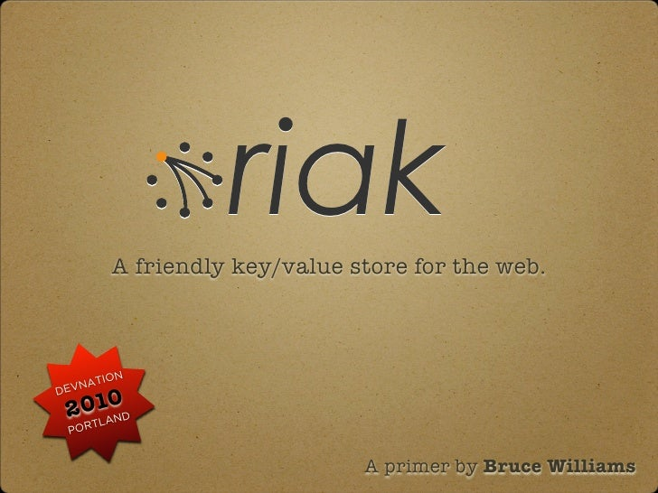 Riak: A friendly key/value store for the web.